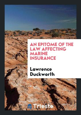 An Epitome of the Law Affecting Marine Insurance - Duckworth, Lawrence