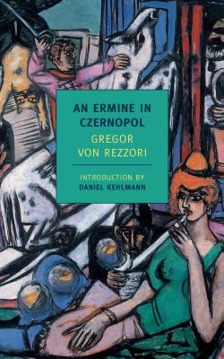 An Ermine in Czernopol - Rezzori, Gregor Von, and Boehm, Philip (Translated by), and Kehlmann, Daniel (Introduction by)