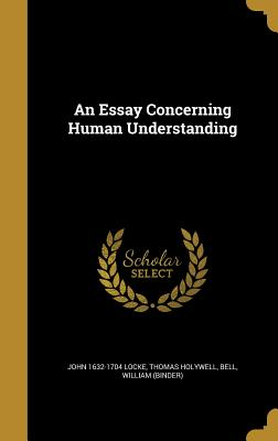 An Essay Concerning Human Understanding - Locke, John 1632-1704, and Holywell, Thomas, and Bell, William (Binder) (Creator)