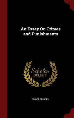 An Essay on Crimes and Punishments - Beccaria, Cesare