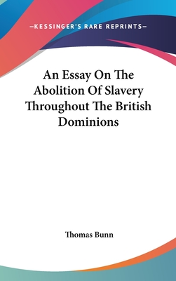 An Essay on the Abolition of Slavery Throughout the British Dominions - Bunn, Thomas