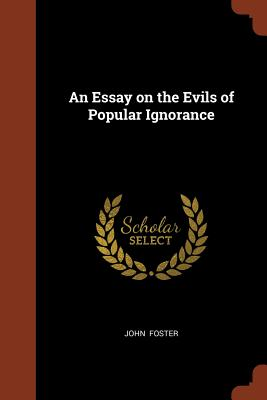 An Essay on the Evils of Popular Ignorance - Foster, John