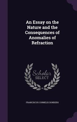 An Essay on the Nature and the Consequences of Anomalies of Refraction - Donders, Franciscus Cornelis