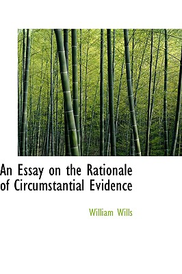 An Essay on the Rationale of Circumstantial Evidence - Wills, William