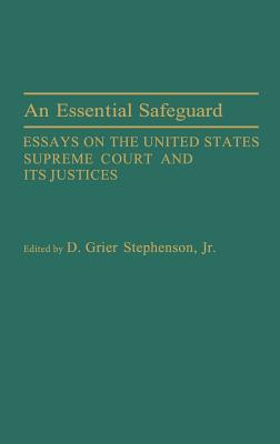 An Essential Safeguard: Essays on the United States Supreme Court and Its Justices - Stephenson, Donald Grier