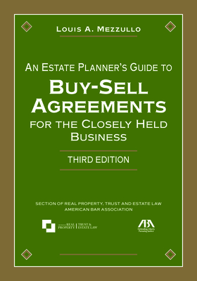 An Estate Planner's Guide to Buy-Sell Agreements for the Closely Held Business - Mezzullo, Louis A