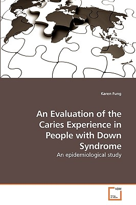 An Evaluation of the Caries Experience in People with Down Syndrome - Fung, Karen