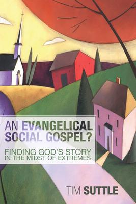 An Evangelical Social Gospel? - Suttle, Tim