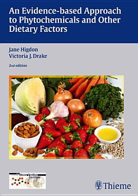 An Evidence-based Approach to Phytochemicals and Other Dietary Factors - Higdon, Jane, and Drake, Victoria J., and Linus Pauling Institute (Editor)