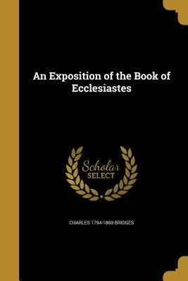 An Exposition of the Book of Ecclesiastes - Bridges, Charles 1794-1869