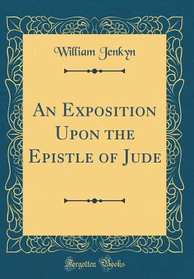 An Exposition Upon the Epistle of Jude (Classic Reprint) - Jenkyn, William