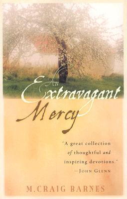 An Extravagant Mercy: Reflections on Ordinary Things - Barnes, M Craig