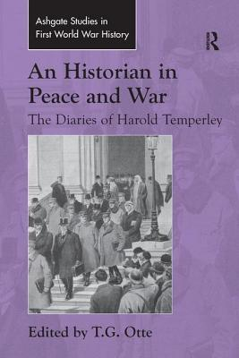 An Historian in Peace and War: The Diaries of Harold Temperley - Otte, T. G. (Editor)
