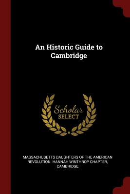 An Historic Guide to Cambridge - Massachusetts Daughters of the American (Creator)