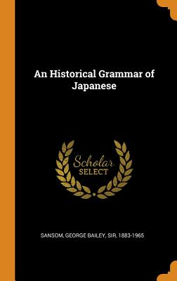 An Historical Grammar of Japanese - Sansom, George Bailey