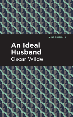 An Ideal Husband - Wilde, Oscar, and Editions, Mint (Contributions by)