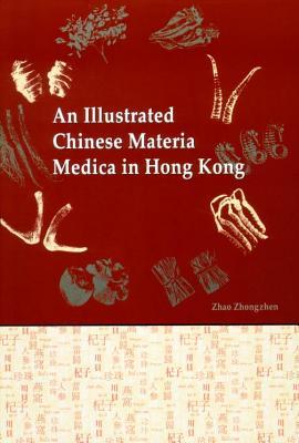 An Illustrated Chinese Materia Medica in Hong Kong - Zhao, Zhongzhen