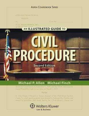 An Illustrated Guide to Civil Procedure - Allen, Ronald Jay, and Allen, Michael P, and Finch, Michael, Dr.