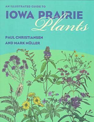 An Illustrated Guide to Iowa Prairie Plants - Christiansen, Paul, and Muller, Mark