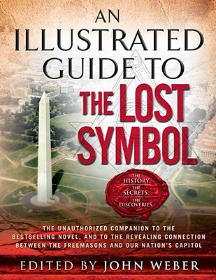 An Illustrated Guide to the Lost Symbol - Weber, John