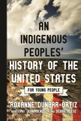 An Indigenous Peoples' History of the United States for Young People - Dunbar-Ortiz, Roxanne, and Mendoza, Jean (Adapted by), and Reese, Debbie (Adapted by)