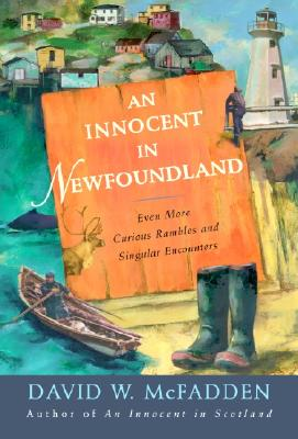 An Innocent in Newfoundland: Even More Curious Rambles and Singular Encounters - McFadden, David
