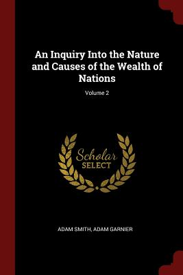 An Inquiry Into the Nature and Causes of the Wealth of Nations; Volume 2 - Smith, Adam, and Garnier, Adam