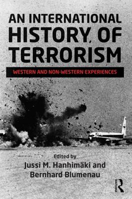 An International History of Terrorism: Western and Non-Western Experiences - Hanhimaki, Jussi M. (Editor), and Blumenau, Bernhard (Editor)