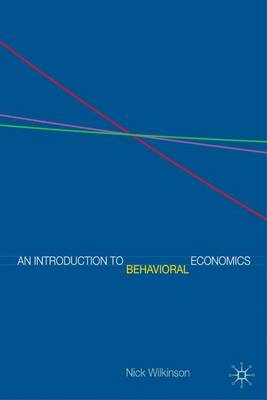 An Introduction to Behavioral Economics - Wilkinson, Nick