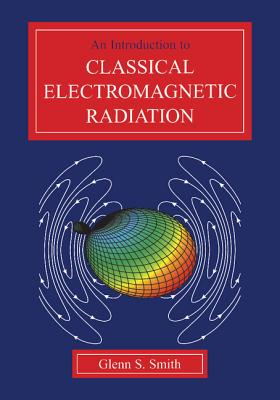 An Introduction to Classical Electromagnetic Radiation - Smith, Glenn S