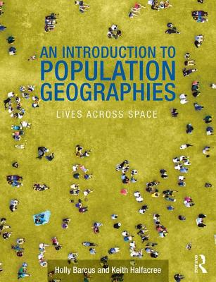 An Introduction to Contemporary Population Geographies: Lives Across Space - Barcus, Holly R, and Halfacree, Keith