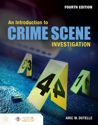 An Introduction to Crime Scene Investigation - Dutelle, Aric W