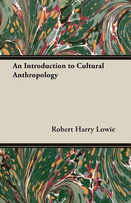 An Introduction to Cultural Anthropology - Lowie, Robert Harry