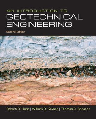An Introduction to Geotechnical Engineering - Holtz, Robert, and Kovacs, William