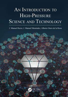 An Introduction to High-Pressure Science and Technology - Recio, Jose Manuel (Editor), and Menendez, Jose Manuel (Editor), and Otero de la Roza, Alberto (Editor)