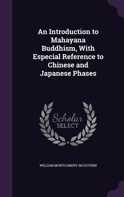 An Introduction to Mahayana Buddhism, with Especial Reference to Chinese and Japanese Phases - McGovern, William Montgomery, PhD