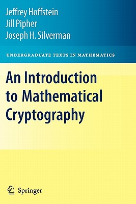 An Introduction to Mathematical Cryptography - Hoffstein, Jeffrey, and Pipher, Jill, and Silverman, J. H.