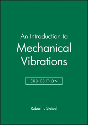 An Introduction to Mechanical Vibrations - Steidel, Robert F, and Steidel