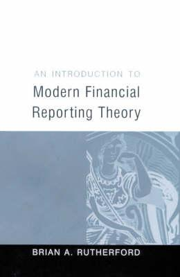 An Introduction to Modern Financial Reporting Theory - Rutherford, Brian A, Professor