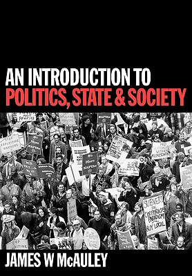 An Introduction to Politics, State and Society - McAuley, James