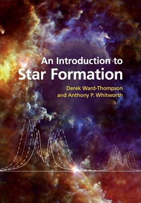 An Introduction to Star Formation - Ward-Thompson, Derek, and Whitworth, Anthony P.