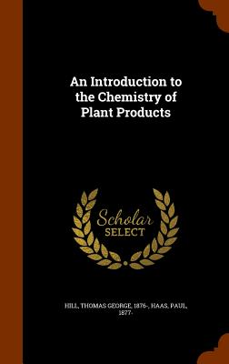 An Introduction to the Chemistry of Plant Products - Hill, Thomas George, and Haas, Paul