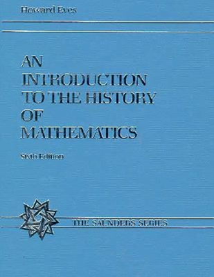 An Introduction to the History of Mathematics - Eves, Howard Whitley