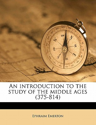 An Introduction to the Study of the Middle Ages (375-814) - Emerton, Ephraim