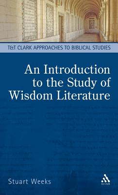 An Introduction to the Study of Wisdom Literature - Weeks, Stuart