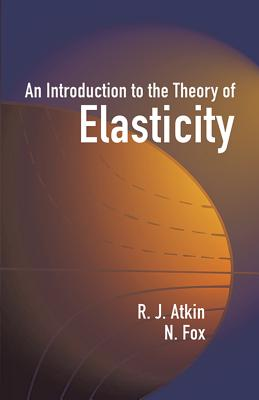 An Introduction to the Theory of Elasticity - Atkin, R J, and Fox, N
