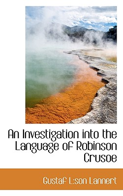 An Investigation Into the Language of Robinson Crusoe - Lannert, Gustaf L Son