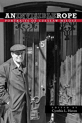 An Invisible Rope: Portraits of Czeslaw Milosz - Haven, Cynthia L. (Editor)