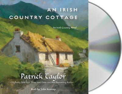 An Irish Country Cottage: An Irish Country Novel - Taylor, Patrick, and Keating, John (Read by)