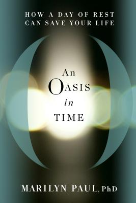 An Oasis in Time: How a Day of Rest Can Save Your Life - Paul, Marilyn